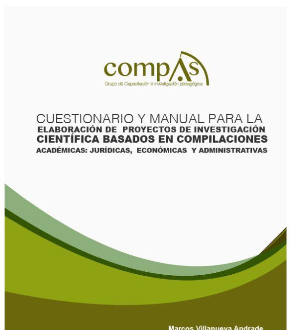 CUESTIONARIO Y MANUAL PARA LA ELABORACIÓN DE PROYECTOS DE INVESTIGACIÓN CIENTÍFICA BASADOS EN COMPILACIONES ACADÉMICAS: JURÍDICAS, ECONÓMICAS Y ADMINISTRATIVAS